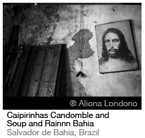 Caipirinhas Candomble and Soup and Rainnn Bahia_Aliona Londono